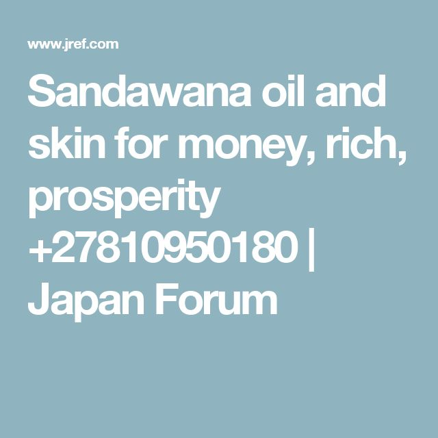 Sandawana oil and skin for money, rich, prosperity +27810950180 | Japan Forum