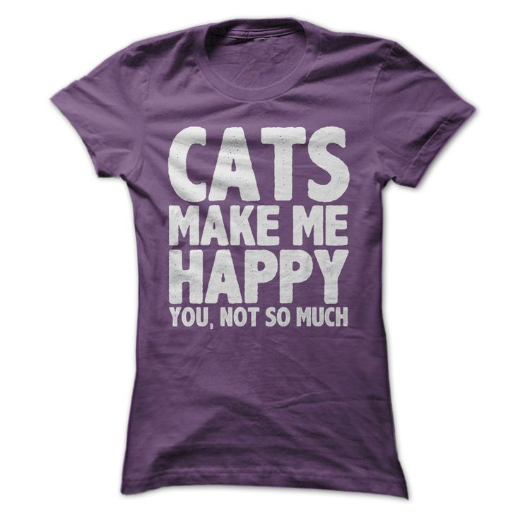 Cats Make Me Happy. You, Not So Much T-Shirt #cats #tee #shirts