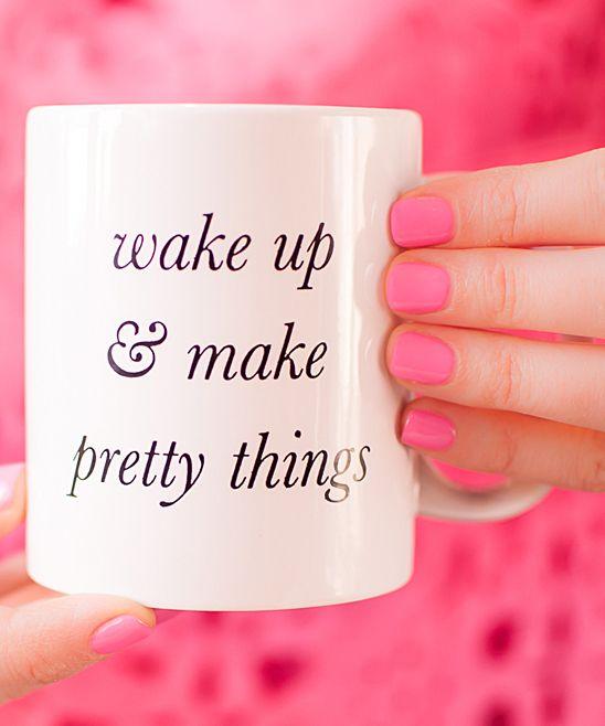 Charm & Gumption Wake Up & Make Pretty Things Mug | zulily