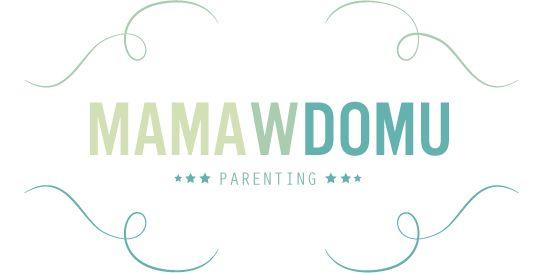 Mama w domu | 1001 sposobów na spędzanie czasu z dziećmi