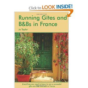 Running Gites and B in France: The Essential Guide to a Successful Business by Jo Taylor. $21.95. Publisher: Survival Books, Ltd (January 17, 2008). Publication: January 17, 2008