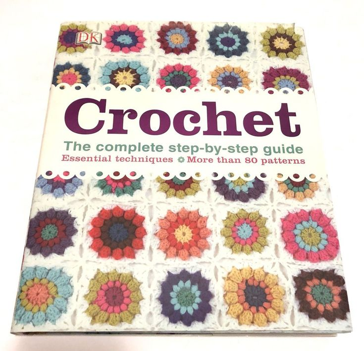 Crochet: The Complete Step-by-Step Guide DK Books Hardcover Dust Jacket 2014    eBay