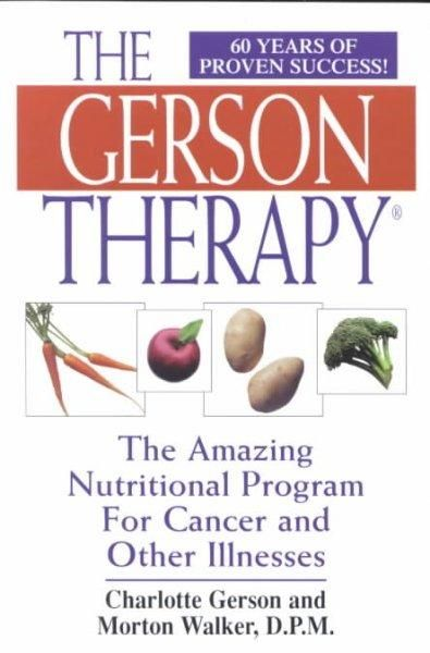 The Gerson Therapy: The Amazing Nutritional Program for