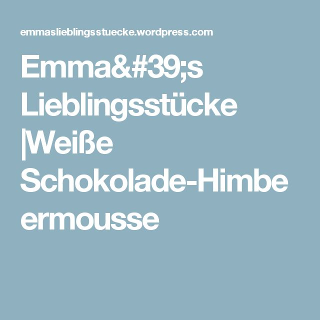 Emma's Lieblingsstücke |Weiße Schokolade-Himbeermousse