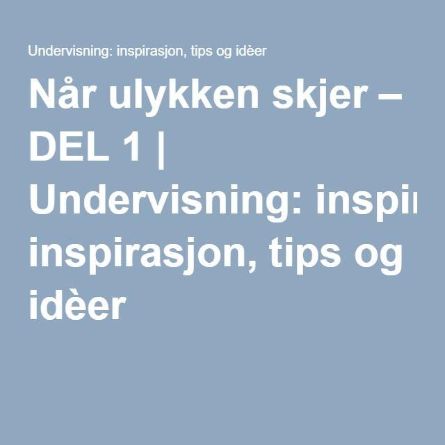 Når ulykken skjer – DEL 1   Undervisning: inspirasjon, tips og idèer