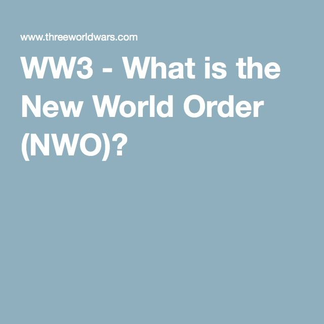 WW3 - What is the New World Order (NWO)?                                                                                                                                                      More