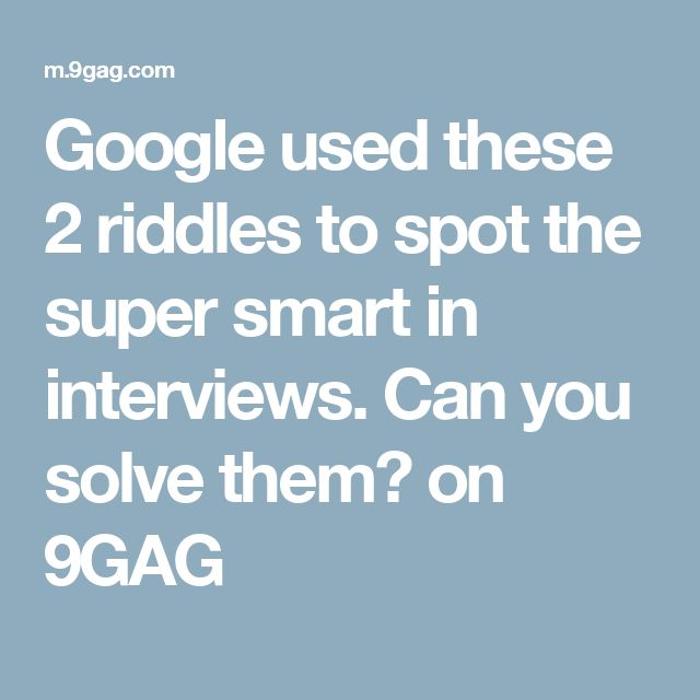 Google used these 2 riddles to spot the super smart in interviews. Can you solve them? on 9GAG