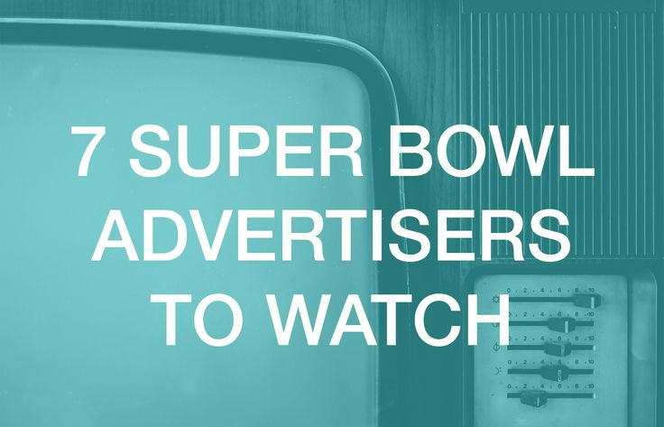 7 Super Bowl Advertisers to Watch