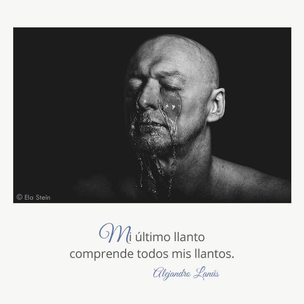 Mi último llanto comprende todos mis llantos. #Umbrales #AlejandroLanus #Aforismos