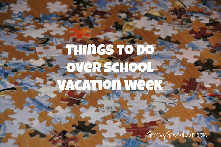 Things to Do Over School Vacation