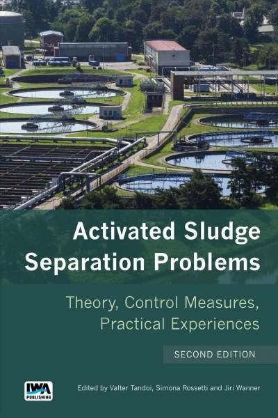 Activated Sludge Separation Problems: Theory, Control Measures, Practical Experiences