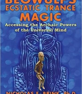 Beowulf'S Ecstatic Trance Magic: Accessing The Archaic Powers Of The Universal Mind PDF