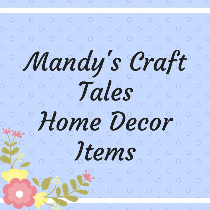 Here you will find home decor items that I have made that you can purchase in my etsy shop Mandy's Craft Tales www.etsy.com/shop/mandyscrafttales. These items are perfect for gifts or to spoil yourself with.