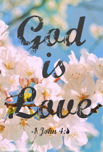 1 John 4:8 KJV He that loveth not knoweth not God; for God is love.