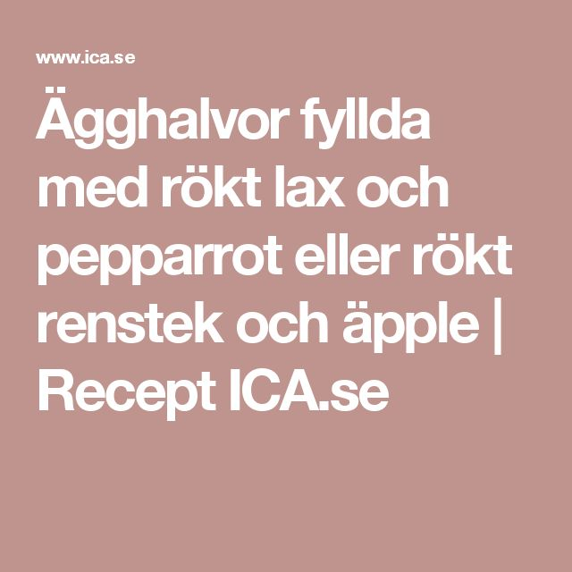 Ägghalvor fyllda med rökt lax och pepparrot eller rökt renstek och äpple | Recept ICA.se