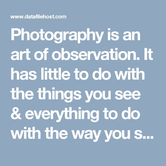Photography is an art of observation. It has little to do with the things you see & everything to do with the way you see them. The most important thing about Derek Rankins Photography is who you are & I can go into depth about the psychology of that but there's no way you can take a photograph and not leave your imprint on it.