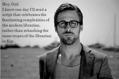 Ryan Gosling librarianheygirl memes...He's delicious, and loves the library!