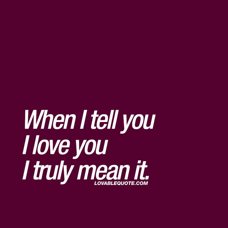 When I tell you I love you I truly mean it. #truelove #iloveyou