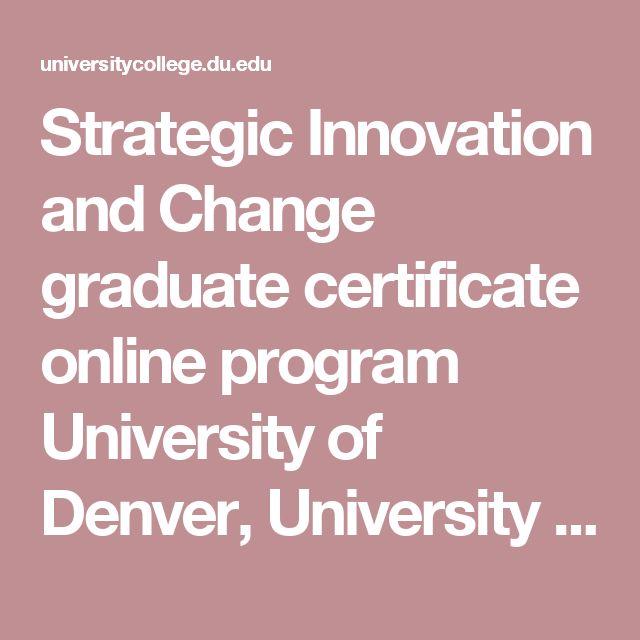 Strategic Innovation and Change graduate certificate online program University of Denver, University College