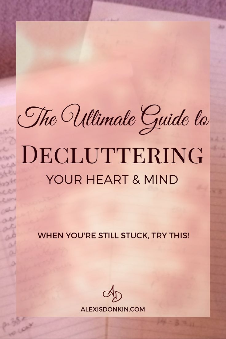 The Ultimate Guide to Decluttering Your Heart & Mind - Transform work overwhelm, clear your schedule and relationships, or just gain mental clarity with these tactics! Click to read now or pin for later!