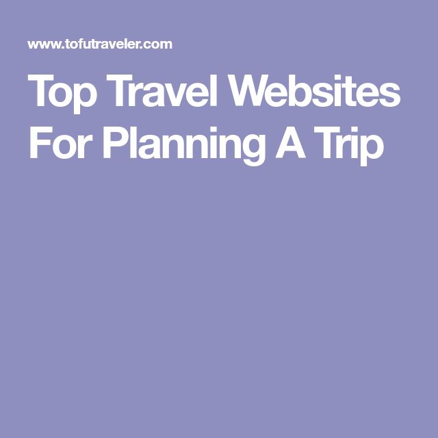 Top Travel Websites For Planning A Trip