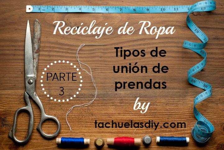 Reciclando ropa: Tipos de unión de materiales o prendas (Parte 3) | Aprender manualidades es facilisimo.com
