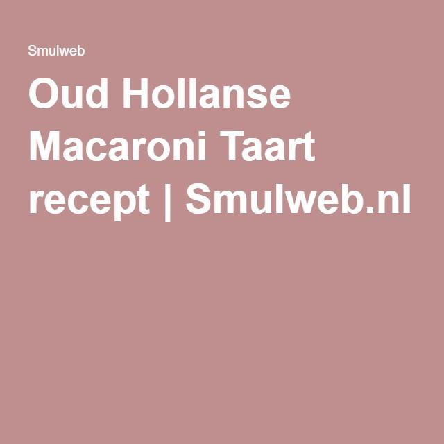 Oud Hollanse Macaroni Taart recept | Smulweb.nl