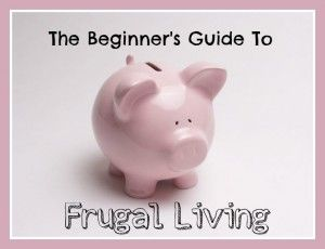 The newbie guide to frugal living - tips for getting started.
