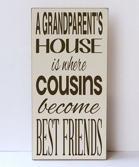 Cream 'Grandparent's House' Plaque - maybe use this saying on a frame and frame a picture of us cousins from a trip up north or from Dan and Nikki's wedding
