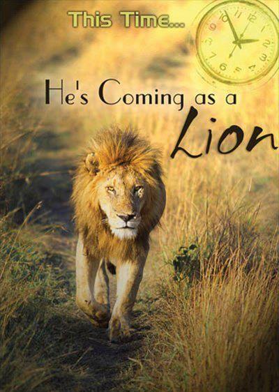 Él vino como un Cordero, donde él era inocente. Sin embargo, cuando él (Jesús) venga por segunda vez (y sólo !!), vendrá como un león rugiente. Aquellos detrás de Él como león rugiente estarán a salvo. Los que están en frente de él seran condenados. ¿De qué lado vas a estar?
