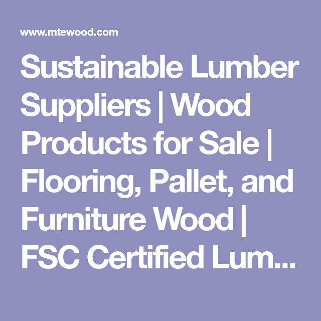 Sustainable Lumber Suppliers | Wood Products for Sale | Flooring, Pallet, and Furniture Wood | FSC Certified Lumber Providers | Menominee Tribe Forest Management | Timber Mill Wisconsin | Menominee Tribal Enterprises Neopit, Wisconsin
