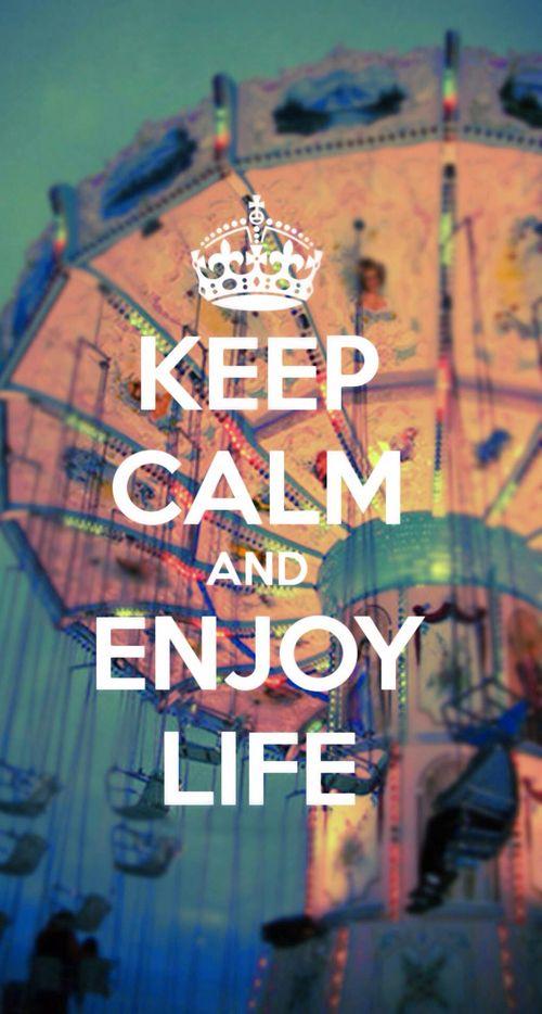 Keep Calm and Enjoy Life....