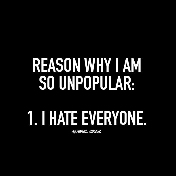 Pretty much.. You see it's like this.. I'm not anti-social, I just don't like you! ... Ohh wait maybe I am because that goes for damn near everyone!