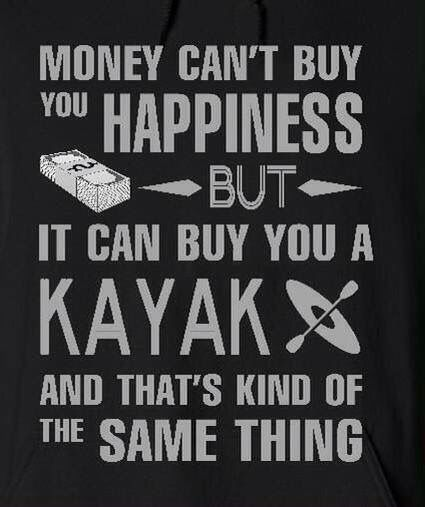 Kayaking is happiness.                                                                                                                                                     More