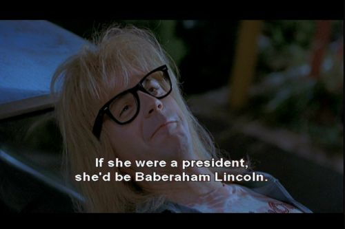 waynes world, one of my fave quotes EVER