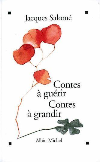 JACQUES SALOME - Contes à guérir, contes à grandir - Croissance personnelle - LIVRES - Renaud-Bray.com - Ma librairie coup de coeur
