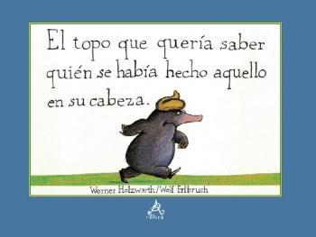 """Un topo va buscando al causante de que él tenga """"eso"""" en su cabeza y cada animal le explicará cómo son sus cagarrutas."""