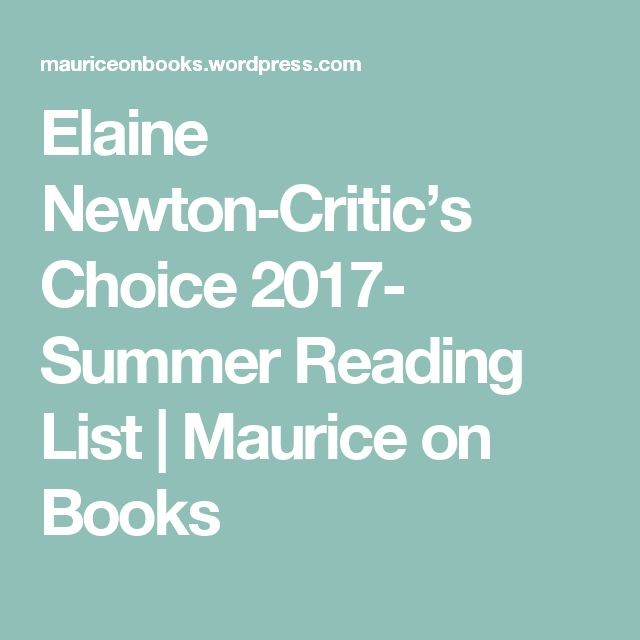 Elaine Newton-Critic's Choice 2017- Summer Reading List | Maurice on Books