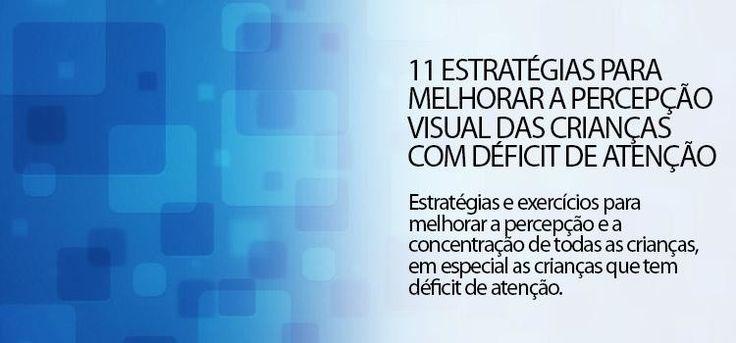 http://www.ganhesempremais.com.br/psicopedagogia/11-estrategias-para-melhorar-a-percepcao-visual-das-criancas-com-deficit-de-atencao/