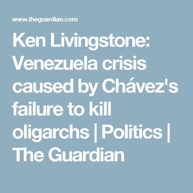 Ken Livingstone: Venezuela crisis caused by Chávez's failure to kill oligarchs | Politics | The Guardian