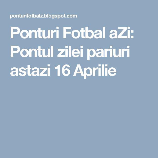 Ponturi Fotbal aZi: Pontul zilei pariuri astazi 16 Aprilie