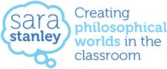 Sara Stanley - Creating Philosophical Worlds in the Classroom (focus on storytelling)
