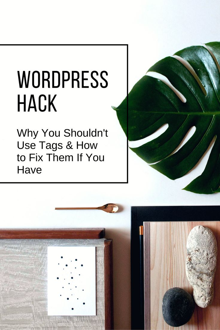 Wordpress Hack: Why You Shouldn't Use Tags (and What to Do When You Have)