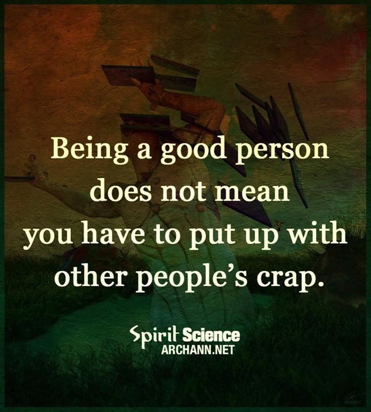 So true.  Something I need to work on.  Being a good person does not mean you are a punching bag or a pushover ... or let people walk over you.  People make others think they can treat others wrong & push others around and when they try to do something ... they are not acting in Christ's love.  I think you can stick up for yourself and have God's love in your heart for Him & other people.