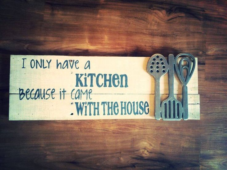 A personal favorite from my Etsy shop https://www.etsy.com/listing/290864529/i-only-have-a-kitchen-because-it-came