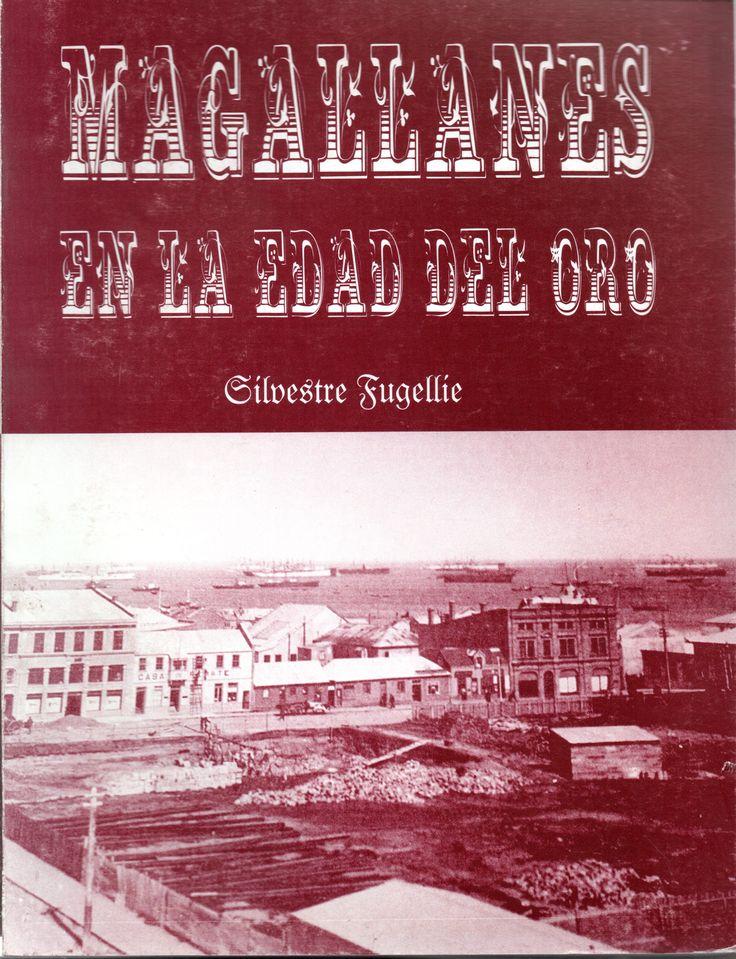 Magallanes en la edad del oro Autor: Fugellie Mulcahy, Silvestre, 1923- Edición 2002
