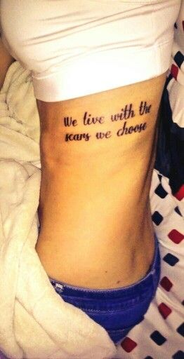 We live with the scars we choose ribs tattoo for How to decide what tattoo to get