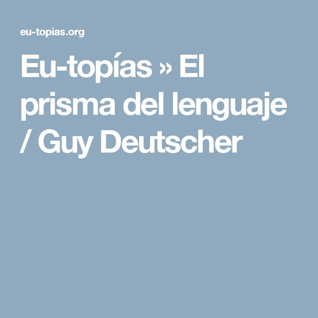 Eu-topías » El prisma del lenguaje / Guy Deutscher