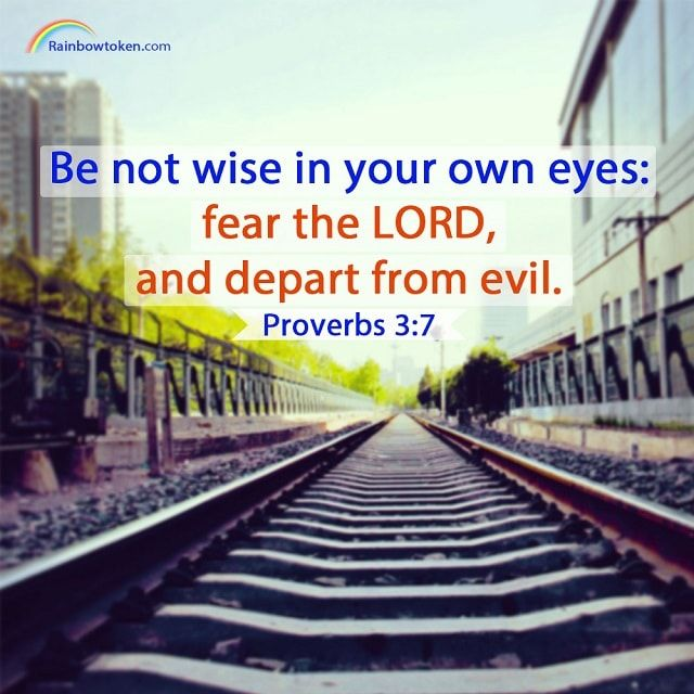 Bible verse - Proverbs 3:7 Be not wise in your own eyes
