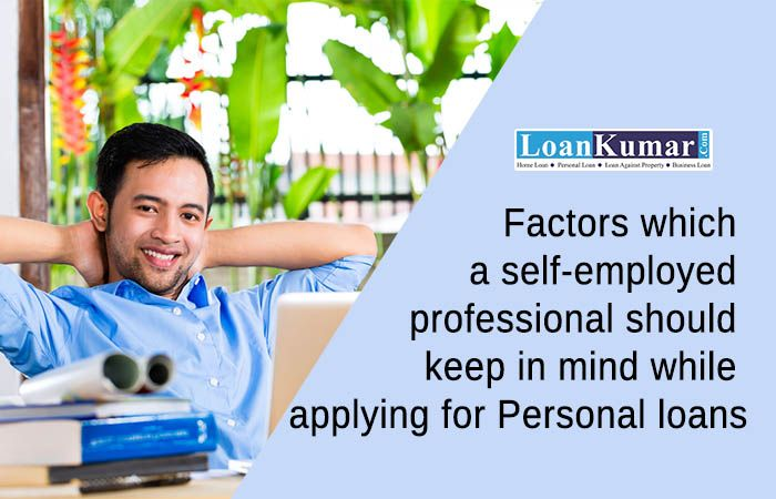 Factors Which A Self Employed Professional Should Keep In Mind While Applying For Personal Loans Personal Loans How To Apply Profit And Loss Statement